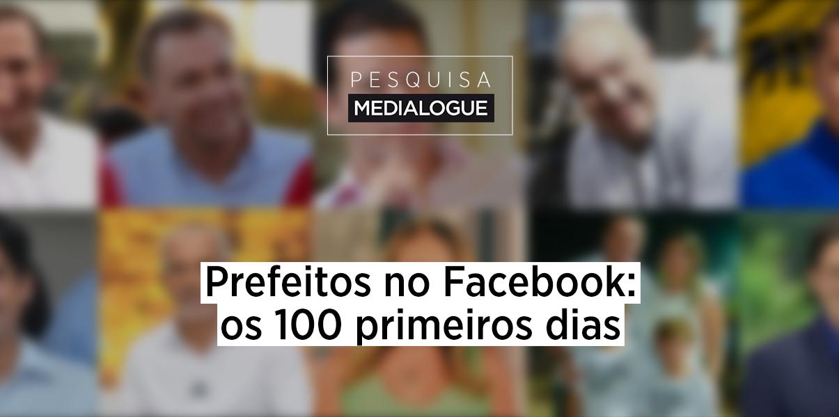Estudo da Medialogue avalia os 100 primeiros dias dos prefeitos no Facebook